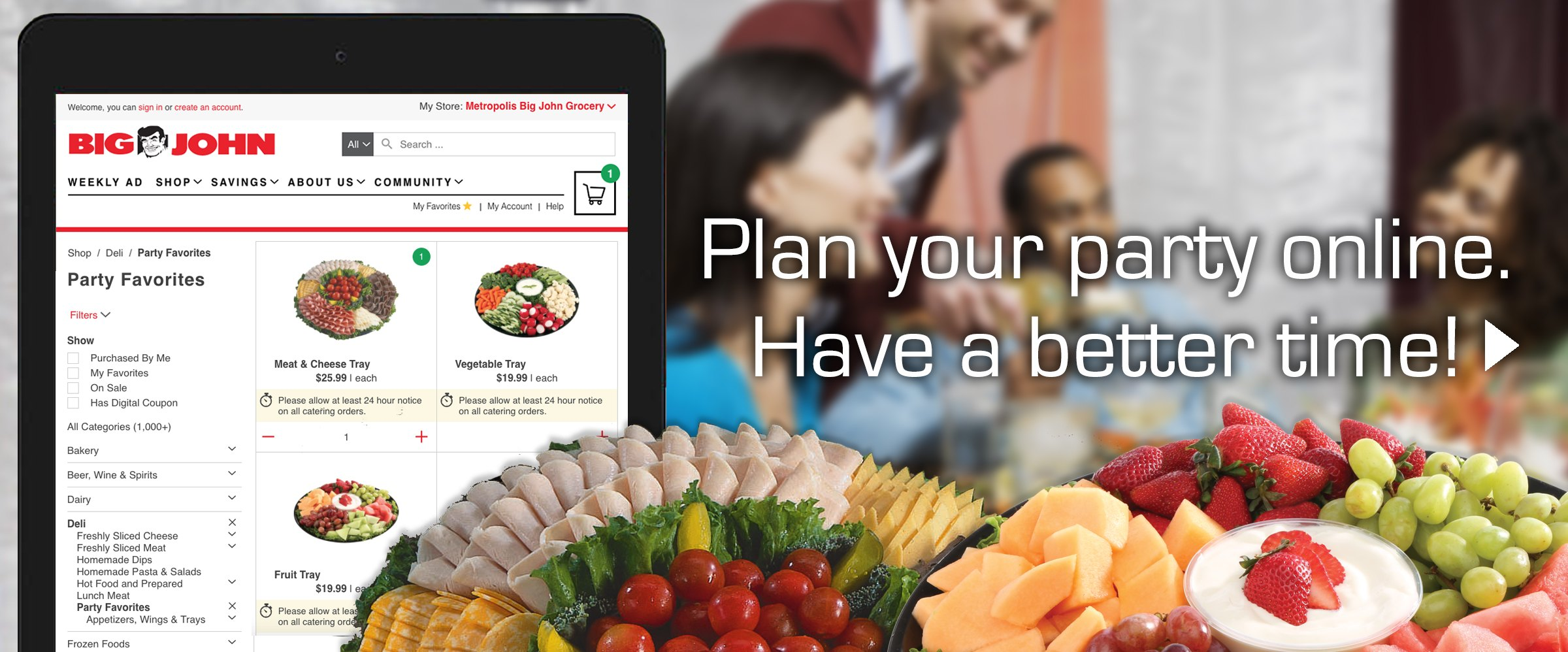 Plan your party online. Have a better time! Go shop for party trays online. >
